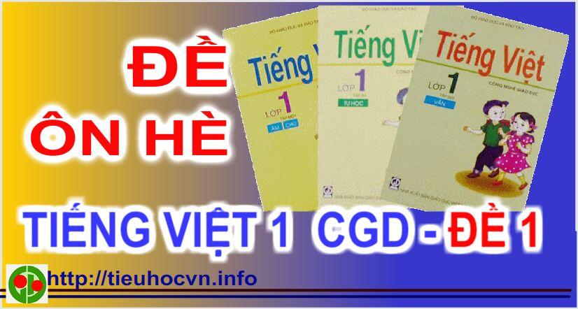 Đề ôn luyện hè Tiếng Việt 1  CGD- Đề 1