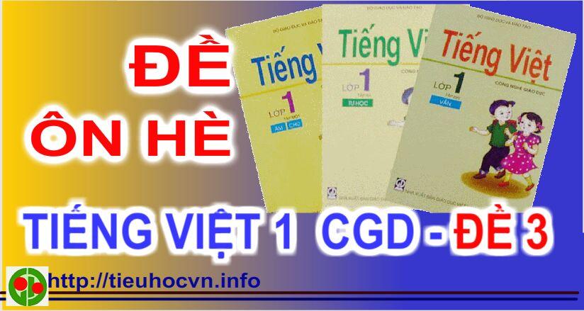 Đề ôn luyện hè Tiếng Việt 1  CGD- Đề 3