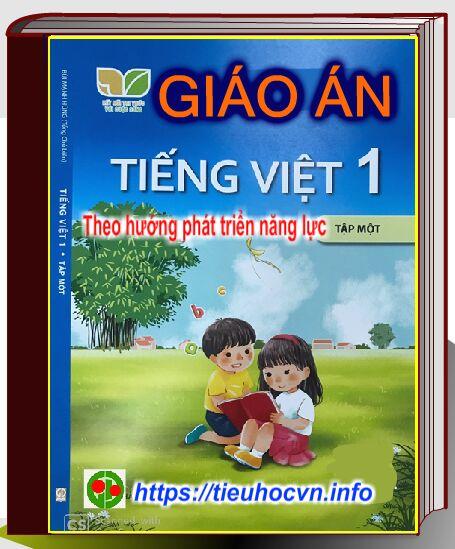 Giáo án Tiếng Việt 1 Học kì 1 Bộ sách Kết nối tri thức với cuộc sống